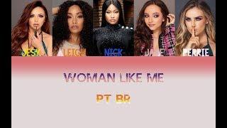 Little Mix - Woman Like Me ft. Nicki Minaj - Tradução PT/BR [Color Coded]