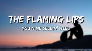 The Flaming Lips - You N Me Selling Weed (Lyrics)