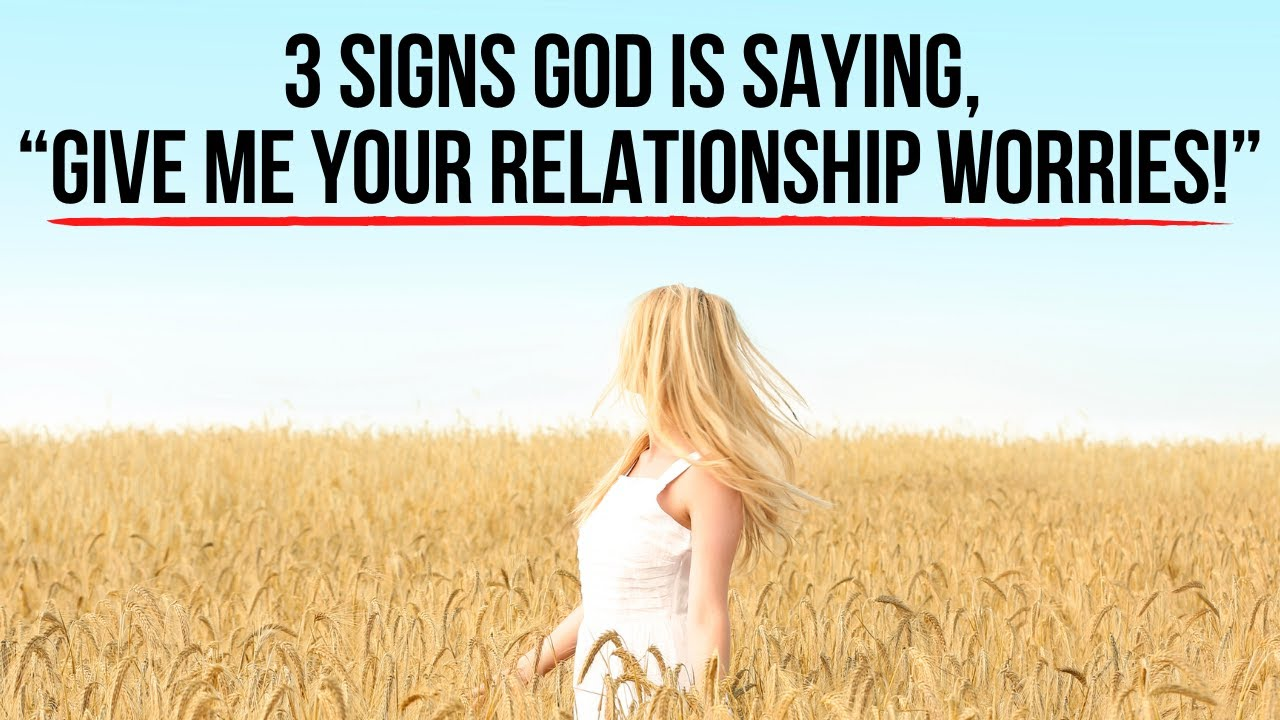 "3 Signs God Is Saying, ""Give Me Your Relationship Worries!"""