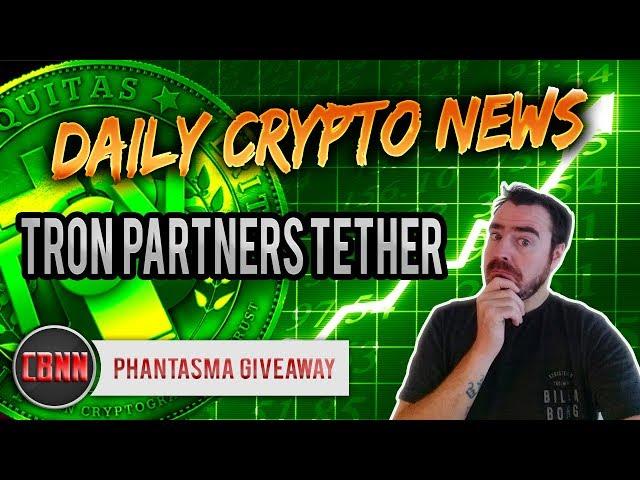 Daily Crypto News - Tron Partners with Tether - Banks Refuse Crypto - Phantasma SOUL Giveaway