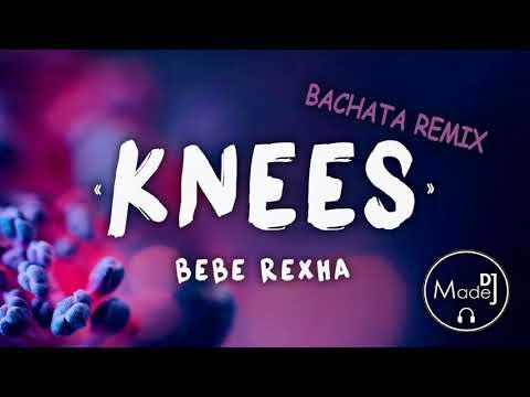 Bebe Rexha - Knees DJ Madej Bachata Remix 2018
