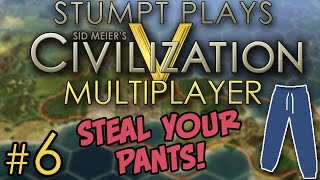 Civ 5 Multiplayer - Round 2 - 6 - Steal Your Pants