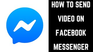 How To Send A Video On Facebook Messenger