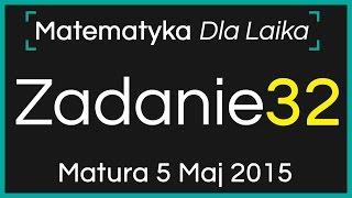 ZADANIE 32 - 5 Maj 2015 - Nowa Matura podstawowa z Matematyki