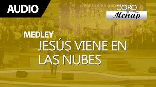 Medley De Coros Jesús Viene En Las Nubes Coro Menap Youtube