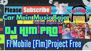 Fl Mobile[FLM Project Free] Car Mein Music Baja - Neha Kakkar - By Dj HiM Pro