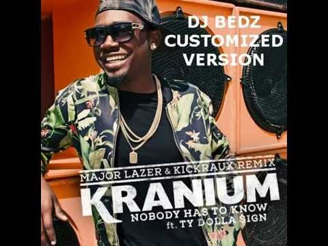 Kranium - Nobody Has To Know (DJ Bedz Customized Version) feat. Ty Dolla Sign