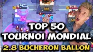 IL FAIT TOP 50 AU TOURNOI MONDIAL AVEC LE BUCHERON BALLON - AVEC HUGO CR V2 - CLASH ROYALE