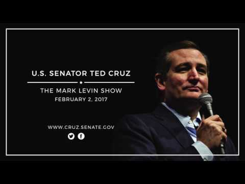 Sen. Ted Cruz on The Mark Levin Show --- Feb. 2, 2017