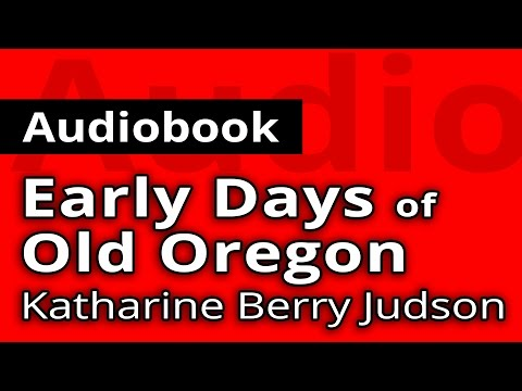 Early Days Of Old Oregon by Katharine Berry JUDSON - Free FULL Audiobook