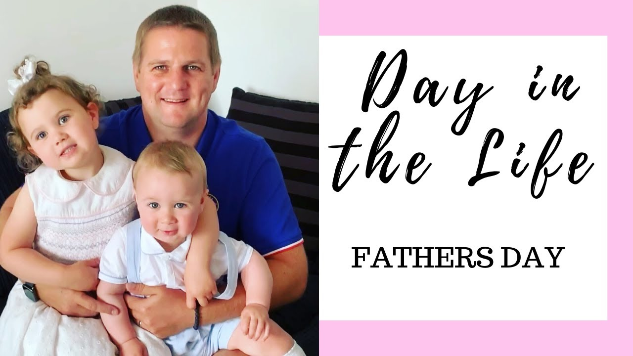 DAY IN THE LIFE | FATHERS DAY
