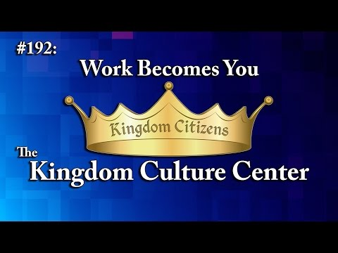 Work Becomes You (Kingdom Culture Center 192)