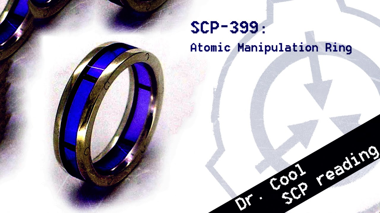 scp 399 atomic manipulation ring scp file dr cool class safe