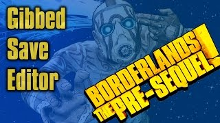 Borderlands: The Pre Sequel - Gibbed Save Editor Basics *PC*