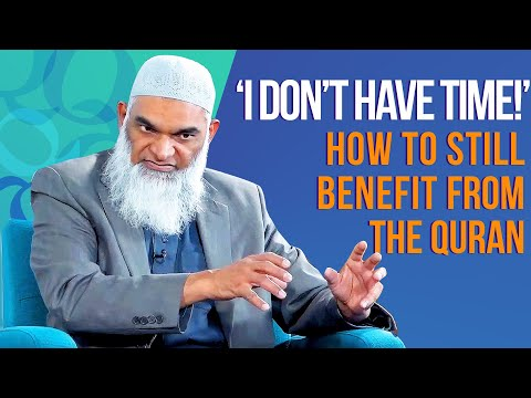 How to Benefit from the Quran Despite Lack of Time | Dr. Shabir Ally