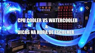 WaterCooler ou Cpu Cooler ? dicas na hora de escolher o seu