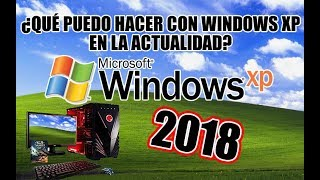 ¿QUÉ PUEDO HACER CON WINDOWS XP EN LA ACTUALIDAD? | 2018