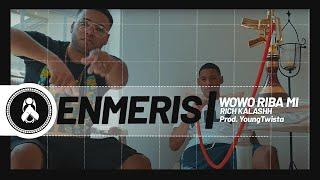 Enmeris - Wowo Riba Mi ft. Rich Kalash (Prod. Youngtwista)