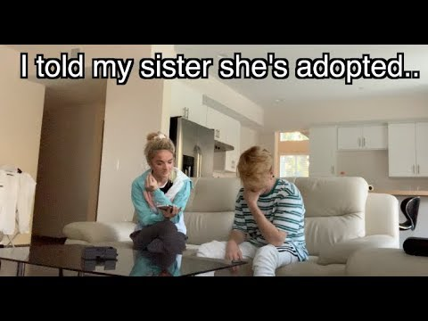 Telling my SISTER shes ADOPTED.. (PARENTS ARE IN ON IT!)