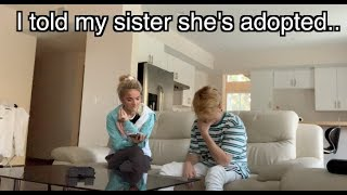 Telling my SISTER she's ADOPTED.. (PARENTS ARE IN ON IT!)