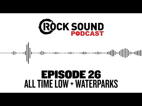 Rock Sound Podcast #026 - All Time Low + Waterparks' Otto Wood