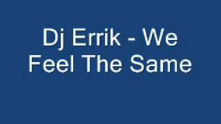 Dj Errik - We Feel The Same (Club Mix).wmv