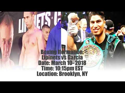 Lipinets vs Garcia Upcoming Boxing Information Time Schedule
