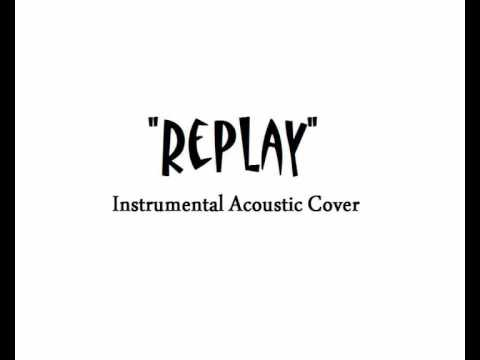 Replay [Acoustic Version] (Instrumental Iyaz cover)