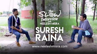 Suresh Raina Like Never Before | The Slow Interview With Neelesh Misra | Full Episode