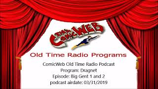 Dragnet: Big Gent parts 1 and 2  - ComicWeb Old Time Radio Podcast