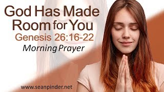 GOD HAS MADE ROOM FOR YOU - GENESIS 26 - MORNING PRAYER