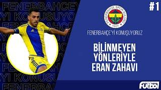 Bilinmeyen Yönleriyle Eran Zahavi 1  Fenerbahçeyi Konuşuyoruz
