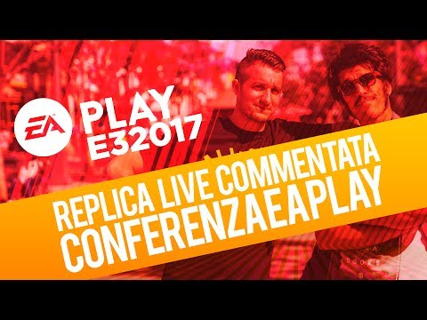 EA Play 2017: Conferenza commentata in italiano (Replica Live 10/06/2017)