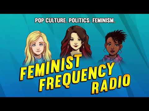 Feminist Frequency Radio 12: You Won't Hate Everything About This Episode!