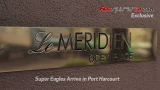 Super Eagles Arrive In Port Harcourt
