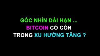 #214: Góc nhìn dài hạn ... Bitcoin có còn trong xu hướng tăng ? | Minh Thắng Tradecoin