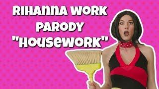 Rihanna - Work ft. Drake Parody - HOUSEWORK