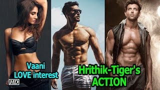 Hrithik-Tiger's ACTION next, Vaani the LOVE interest