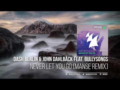 Dash Berlin & John Dahlbäck feat. BullySongs -Never Let You Go (Manse Remix)