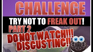try not to freak out oreo challenge   aychristenegames   do not watch disgusting