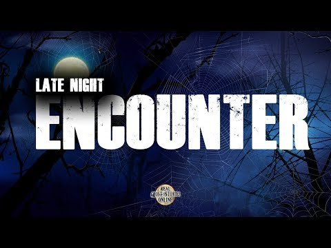 Late Night Encounter | Ghost Stories, Paranormal, Supernatural, Hauntings, Horror