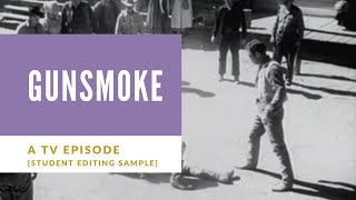 Gunsmoke | A TV Episode [Student Editing Sample]