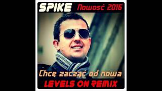 Spike - Chce Zacząć Od Nowa-Levels On Remix-Official Audio★Nowość 2016