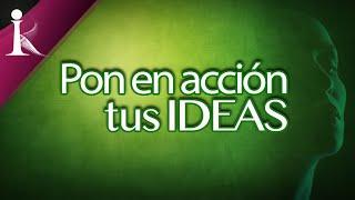 PON EN ACCIÓN TUS IDEAS - MOTIVACIÓN PERSONAL - ALEJANDRO SAN MARTÍN