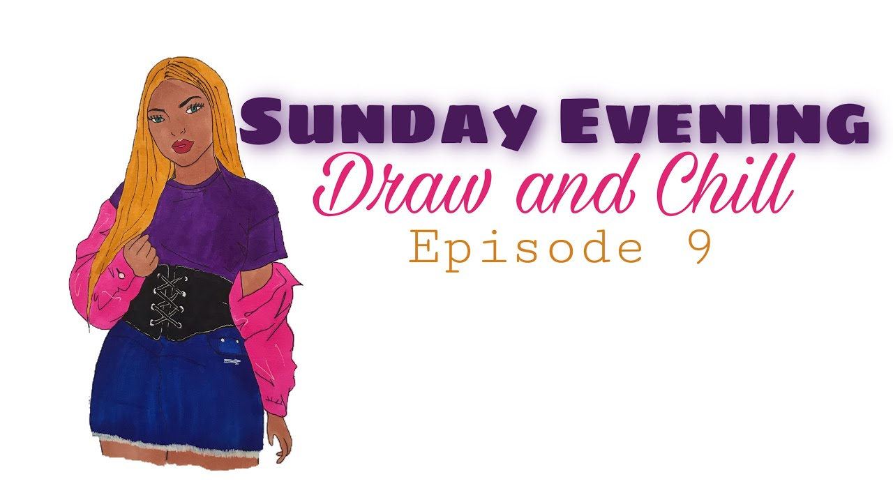 Sunday Evening Draw and Chill || Episode 9 || Dxnielle Nkeshii