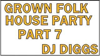 GROWN FOLK HOUSE PARTY PT 7 (REWORK)...DJ DIGGS