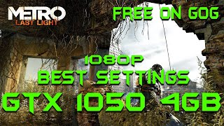 Metro Last Light Redux FREE on GOG/GTX 1050 4GB BEST SETTINGS OPTIMIZED SETTINGS in 2020 #gtx1050