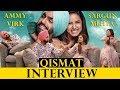 INTERVIEW WITH AMMY VIRK AND SARGUN MEHTA   QISMAT