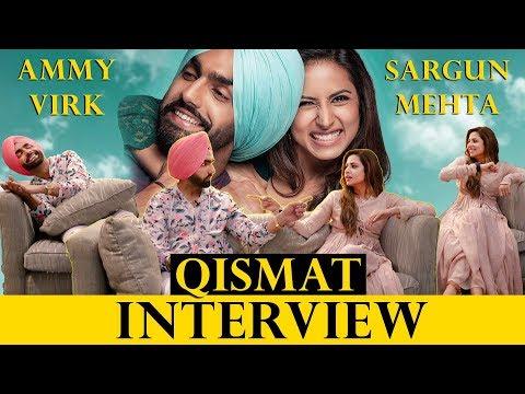 INTERVIEW WITH AMMY VIRK AND SARGUN MEHTA | QISMAT