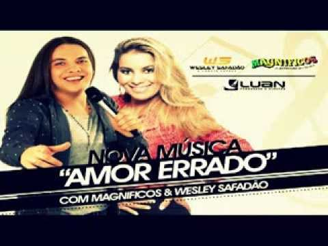 Magnificos Wesley Safadão Sucesso 2013 Amor Errado Youtube